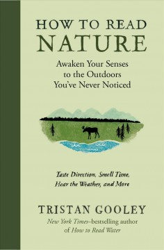 How to read nature : awaken your senses to the outdoors you've never noticed / Tristan Gooley.