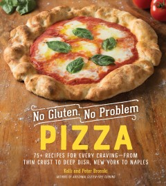 No gluten, no problem pizza : 75+ recipes for every craving-from thin crust to deep dish, New York to Naples / Kelli Bronski, Peter Bronski. - Kelli Bronski, Peter Bronski.