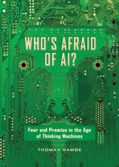 Who's afraid of AI? : fear and promise in the age of thinking machines / Thomas Ramge.