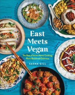 East meets vegan : the best of Asian home cooking, plant-based and delicious / Sasha Gill. - Sasha Gill.