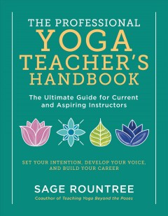 The professional yoga teacher's handbook : the ultimate guide for current and aspiring instructors / Sage Rountree. - Sage Rountree.