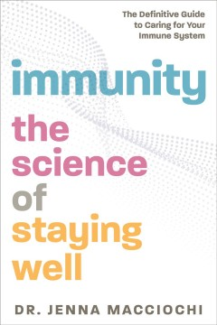 Immunity : the science of staying well : the definitive guide to caring for your immune system / Dr. Jenna Macciochi. - Dr. Jenna Macciochi.