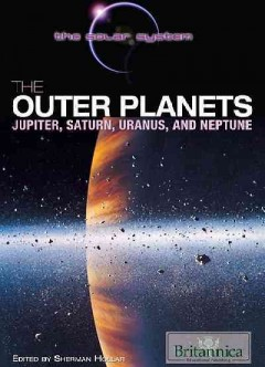 The outer planets : Jupiter, Saturn, Uranus, and Neptune / edited by Sherman Hollar.