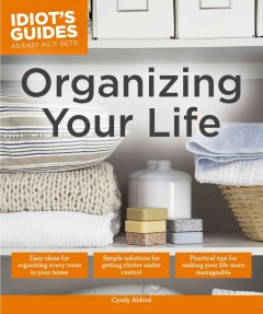 Organizing your life /  by Cyndy Aldred.