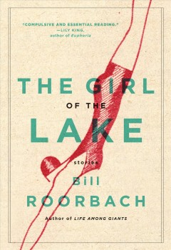 The girl of the lake : stories / by Bill Roorbach. - by Bill Roorbach.