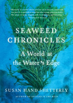 Seaweed chronicles : a world at the water's edge / Susan Hand Shetterly.