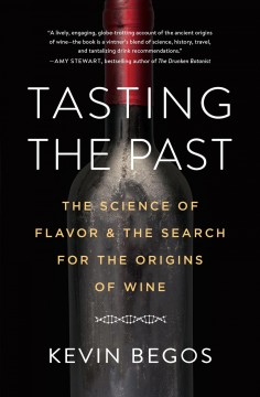 Tasting the past : the science of flavor and the search for the original wine grapes / Kevin Begos. - Kevin Begos.