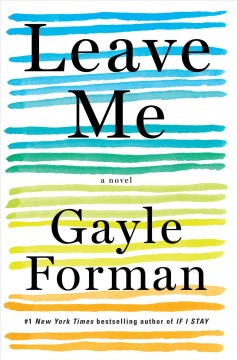 Leave me /  a novel by Gayle Forman. - a novel by Gayle Forman.