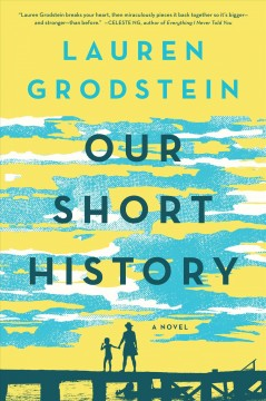 Our short history /  a novel by Lauren Grodstein. - a novel by Lauren Grodstein.