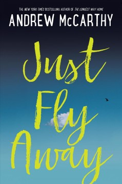 Just fly away /  Andrew McCarthy. - Andrew McCarthy.