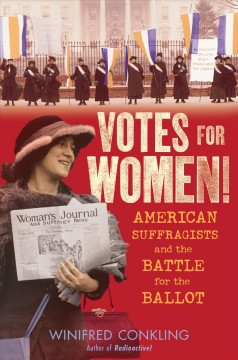 Votes for women! : American suffragists and the battle for the ballot / Winifred Conkling. - Winifred Conkling.