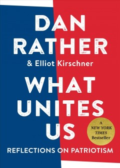 What Unites Us / Dan Rather and Elliot Kirschner