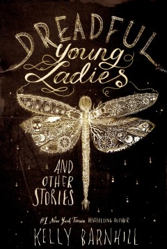 Dreadful young ladies and other stories /  Kelly Barnhill. - Kelly Barnhill.