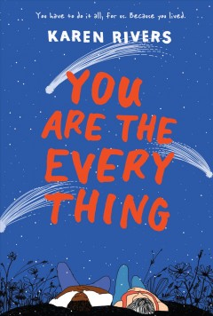 You are the everything /  Karen Rivers. - Karen Rivers.