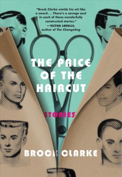 The price of the haircut /  stories by Brock Clarke. - stories by Brock Clarke.