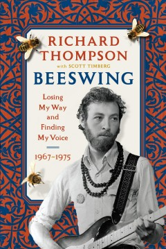 Beeswing : losing my way and finding my voice, 1967-1975 / Richard Thompson with Scott Timberg.