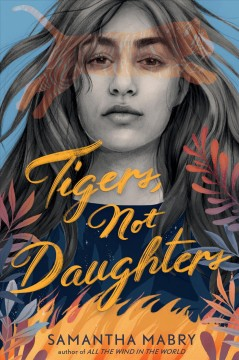 Tigers, not daughters /  Samantha Mabry.