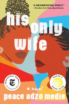His only wife : a novel / by Peace Adzo Medie. - by Peace Adzo Medie.