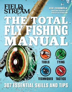 The total fly fishing manual /  Joe Cermele and the editors of Field & Stream.