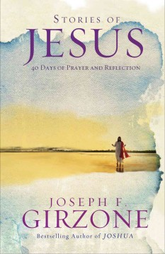 Stories of Jesus : 40 days of prayer and reflection / Joseph F. Girzone.