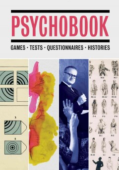 Psychobook : games, tests, questionnaires, histories / edited by Julian Rothenstein ; introduction by Lionel Shriver ; history by Oisín Wall ; commentaries by Mel Gooding.
