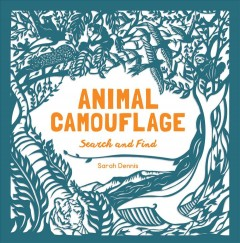 Animal camouflage : search and find / Sarah Dennis & Sam Hutchinson.