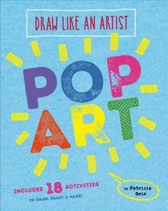 Pop art : includes 18 activities to draw, paint, & make! / Patricia Geis. - Patricia Geis.