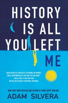 History is all you left me /  Adam Silvera. - Adam Silvera.
