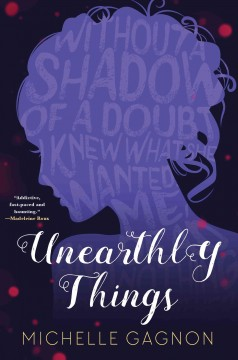 Unearthly things /  Michelle Gagnon.