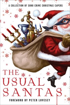 The usual Santas : a collection of Soho Crime Christmas capers / Mick Herron, Cara Black, Stuart Neville, [and 14 others] ; foreword by Peter Lovesey. - Mick Herron, Cara Black, Stuart Neville, [and 14 others] ; foreword by Peter Lovesey.