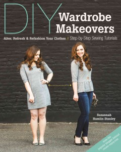 DIY wardrobe makeovers : alter, refresh & refashion your clothes : step-by-step sewing tutorials / Suzannah Hamlin Stanley.