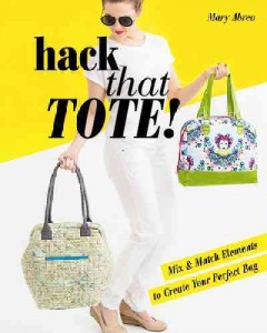 Hack that tote! : mix & match elements to create your perfect bag / Mary Abreu.