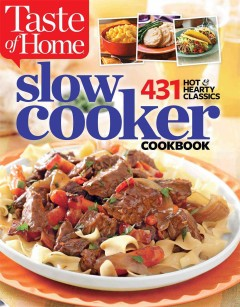 Taste of Home slow cooker : 431 hot and hearty classics.