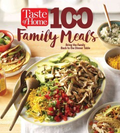 100 family meals : bring the family back to the dinner table / editor-in-chief: Catherine Cassidy, editors: Amy Glander, Hazel Wheaton.