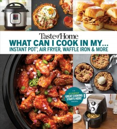 What can I cook in my...Instant Pot, air fryer, waffle iron & more.