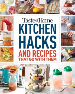 Taste of home kitchen hacks and the recipes that go with them /  deputy editor, Mark Hagen ; editor, Christine Rukavena. - deputy editor, Mark Hagen ; editor, Christine Rukavena.