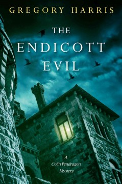 The Endicott evil : a Colin Pendragon mystery / Gregory Harris.