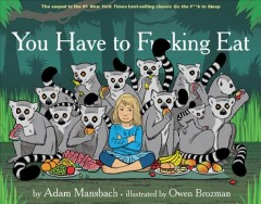 You have to fucking eat /  by Adam Mansbach ; illustrated by Owen Brozman.