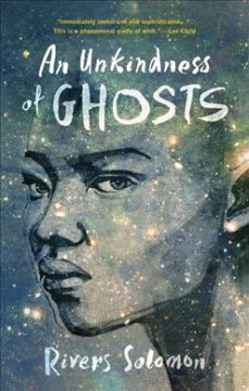 An unkindness of ghosts /  Rivers Solomon.