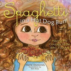 Spaghetti in a hot dog bun : having the courage to be who you are / written by Maria Dismondy ; illustrations by Kim Shaw.