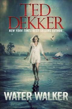 Water Walker /  Ted Dekker.