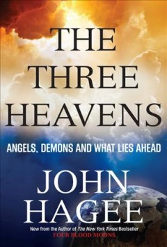 The three heavens : angels, demons, and what lies ahead / John Hagee.