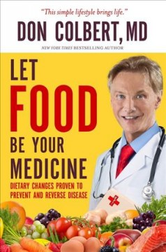 Let food be your medicine : dietary changes proven to prevent or reverse disease / Don Colbert, MD.