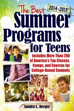 The best summer programs for teens : America's top classes, camps, and courses for college-bound students / Sandra L. Berger. - Sandra L. Berger.