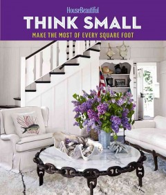 Think small : make the most of every square foot.