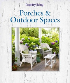 Porches & outdoor spaces /  CountryLiving. - CountryLiving.