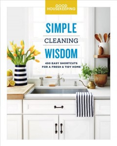 Simple cleaning wisdom : 450 easy shortcuts for a fresh & tidy home / edited by Carolyn Forté.