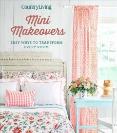 Mini makeovers : easy ways to transform every room.