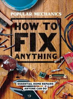 How to fix anything : essential home repairs anyone can do.