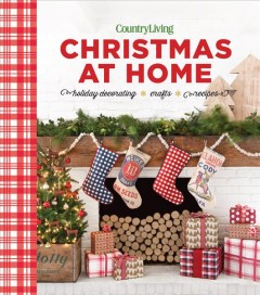Christmas at home : holiday decorating, crafts, recipes / edited by Valerie Rains.